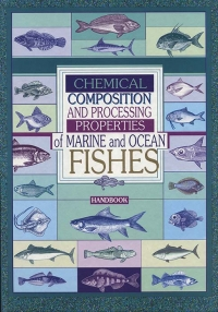 Chemical Composition and Processing Properties of Marine and Ocean Fishes: Handbook
